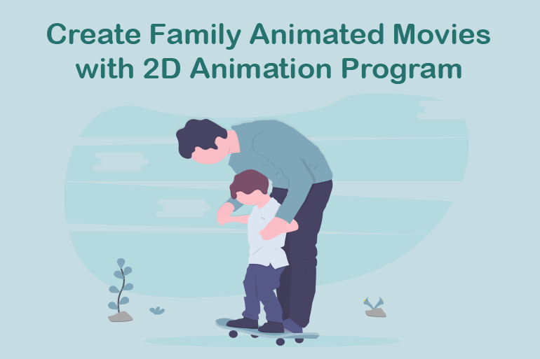 Create Family Animated Movies with 2D Animation Program