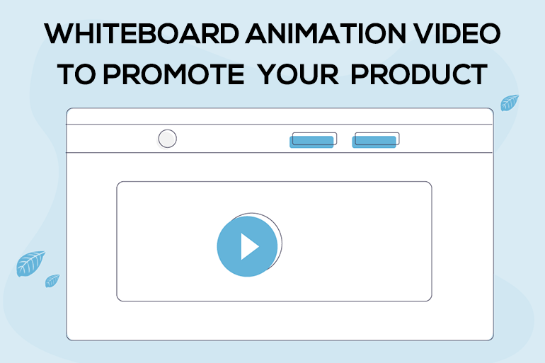 Create A Whiteboard Animation Video to Promote Your Product