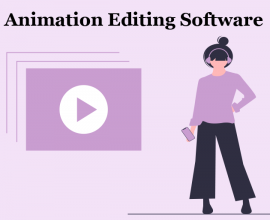 Top Animation Editing Software Creates Outstanding Animated Videos