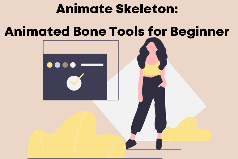 Animate Skeleton: Animated Bone Tools for Beginner
